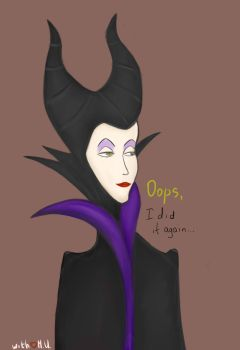Maleficent: Oops, I did it again... by ManiacUnknown