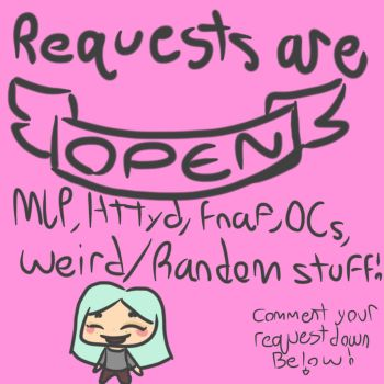 Requests are OPEN!!! by 20percentcooler75